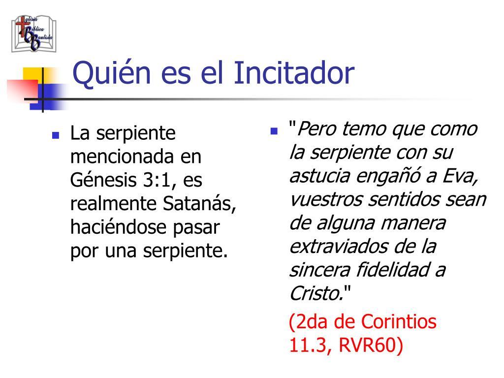 La serpiente mencionada en Génesis 3:1, es realmente Satanás, haciéndose pasar por una serpiente.