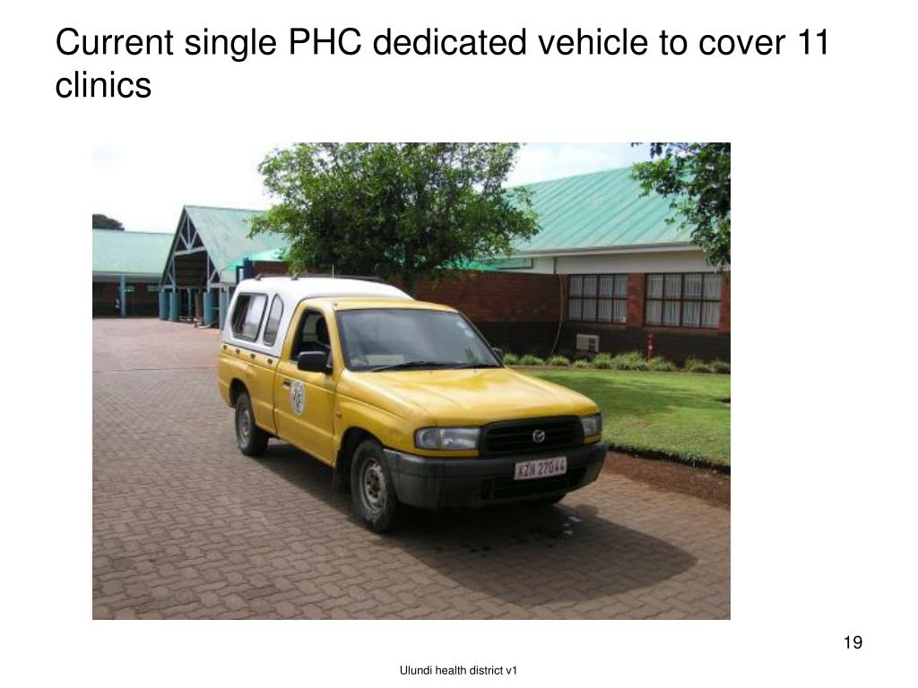 Current single PHC dedicated vehicle to cover 11 clinics
