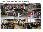 which has impacted service delivery