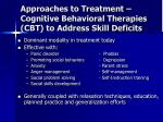 approaches to treatment cognitive behavioral therapies cbt to address skill deficits