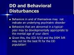 dd and behavioral disturbances