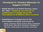increased in country advocacy in support of rhcs