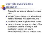 copyright owners to take precaution