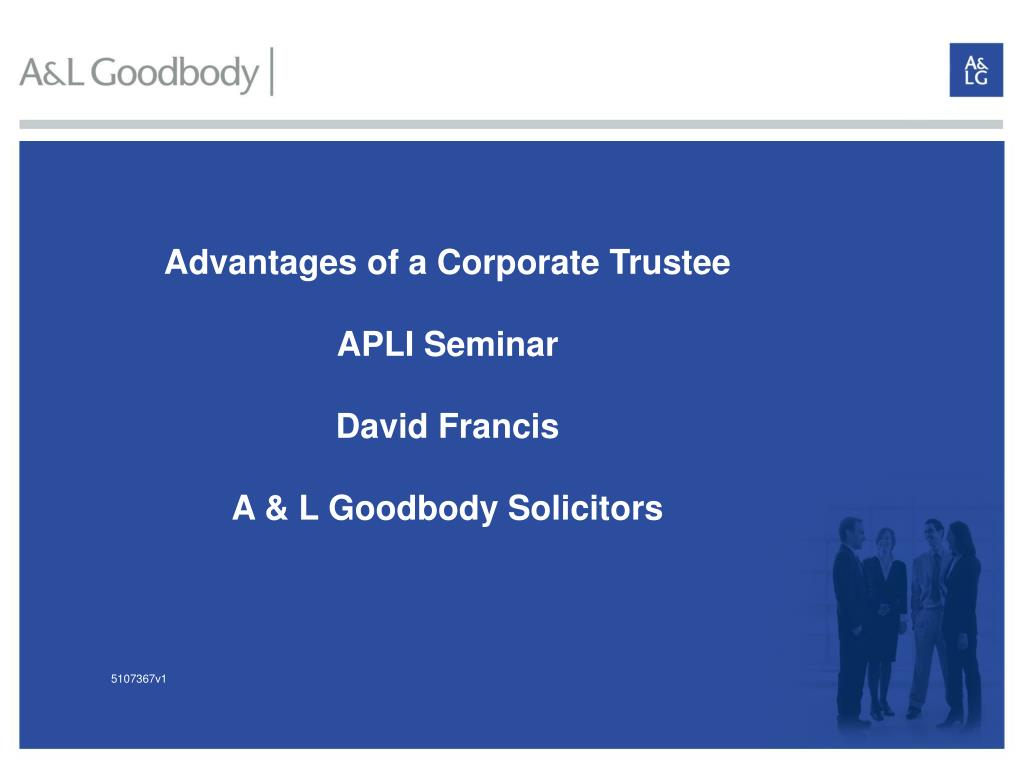 advantages of a corporate trustee apli seminar david francis a l goodbody solicitors l.
