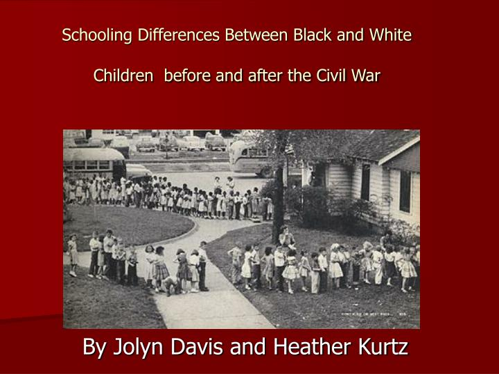 schooling differences between black and white children before and after the civil war n.