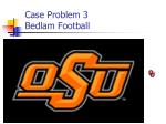 case problem 3 bedlam football