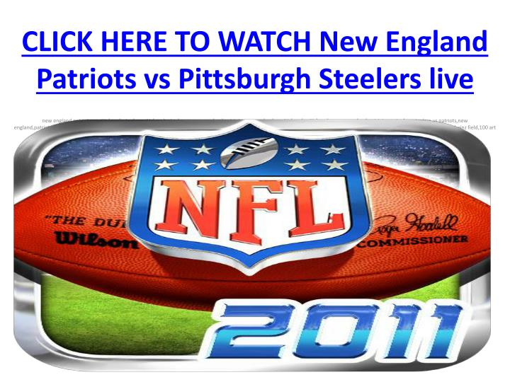 Click here to watch new england patriots vs pittsburgh steelers live