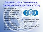 comiss o sobre determinantes sociais da sa de da oms csdh