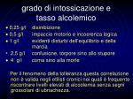 grado di intossicazione e tasso alcolemico