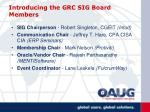 introducing the grc sig board members