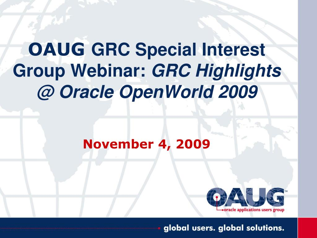 oaug grc special interest group webinar grc highlights @ oracle openworld 2009 l.
