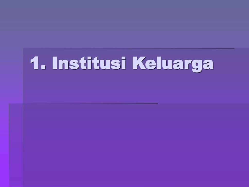 1. Institusi Keluarga