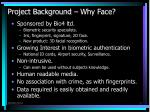 project background why face