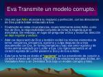 eva transmite un modelo corrupto
