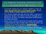 la historia humana comenz con un acto il cito del amor