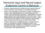 hormonal input and neural output endocrine control of behavior