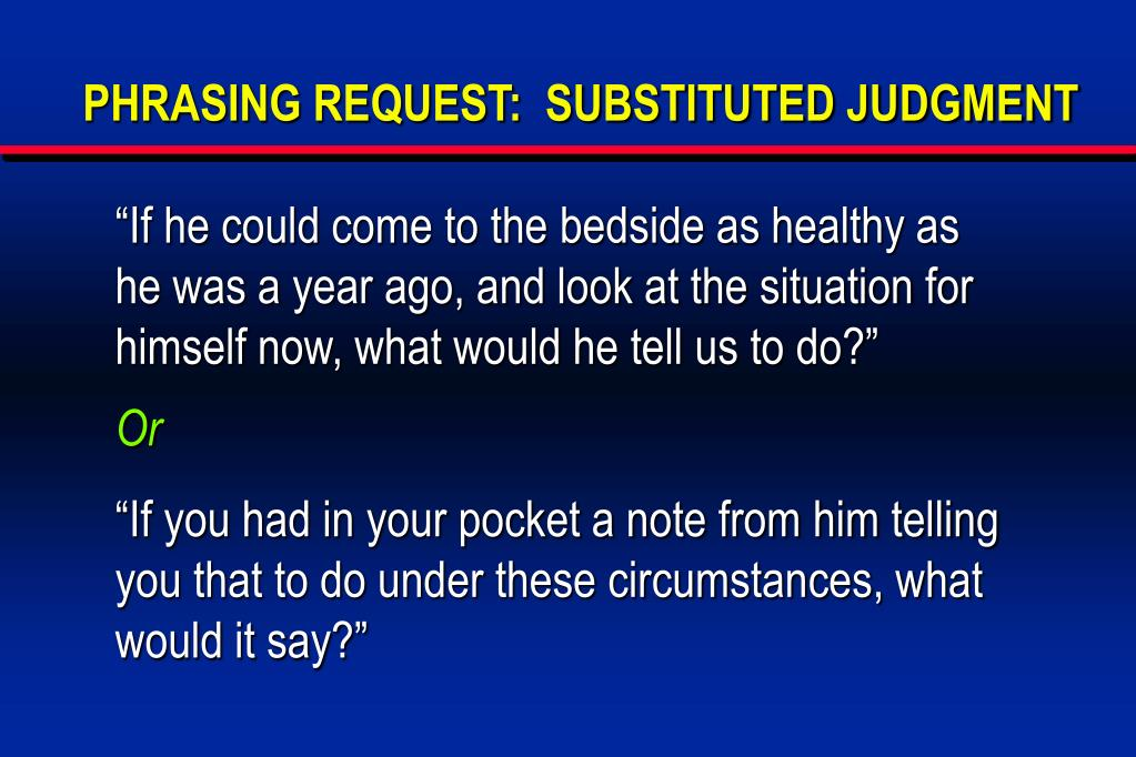 PHRASING REQUEST:  SUBSTITUTED JUDGMENT