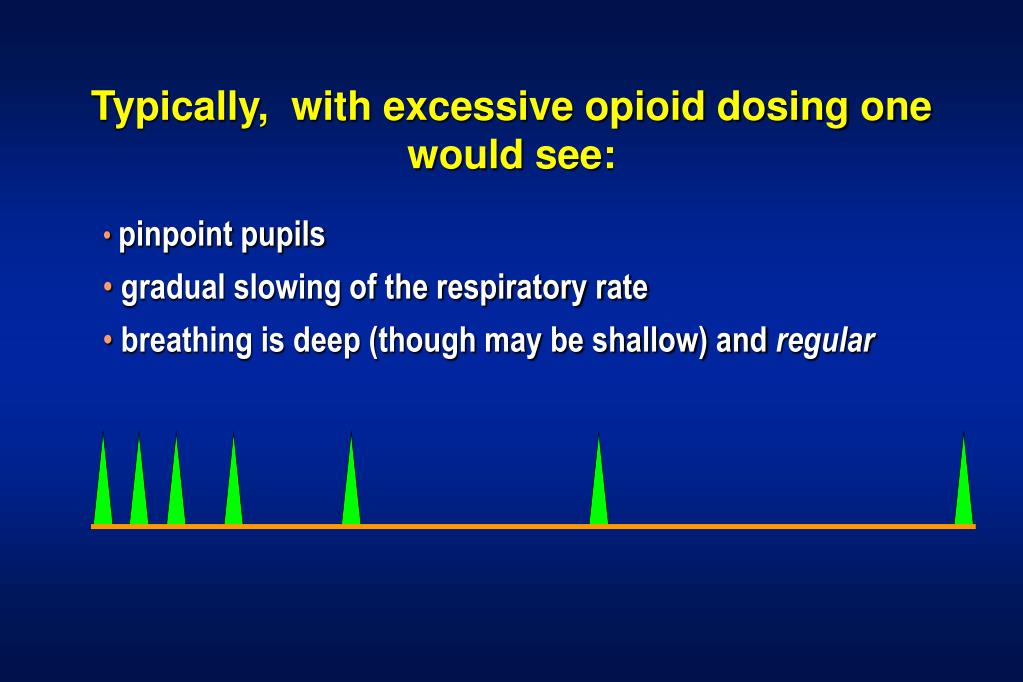 Typically,  with excessive opioid dosing one would see: