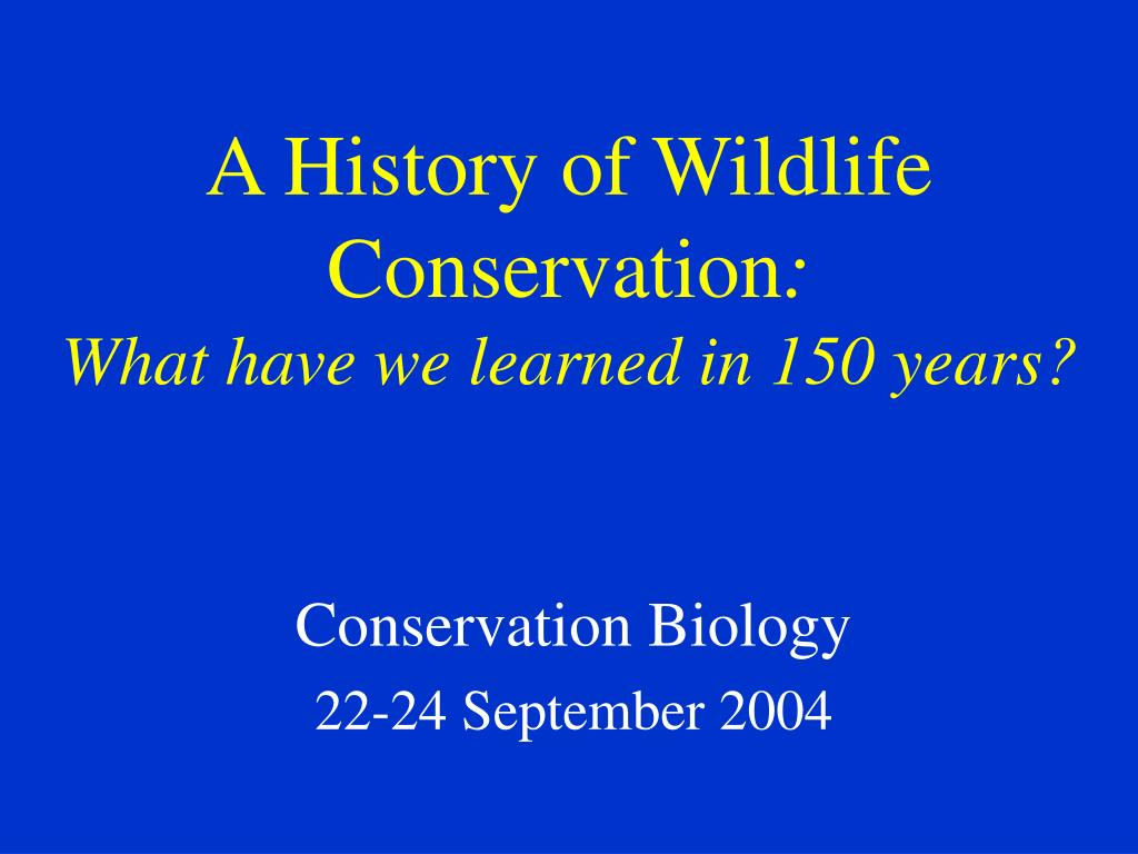a history of wildlife conservation what have we learned in 150 years l.
