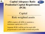 capital adequacy ratio prudential capital requirement pcr