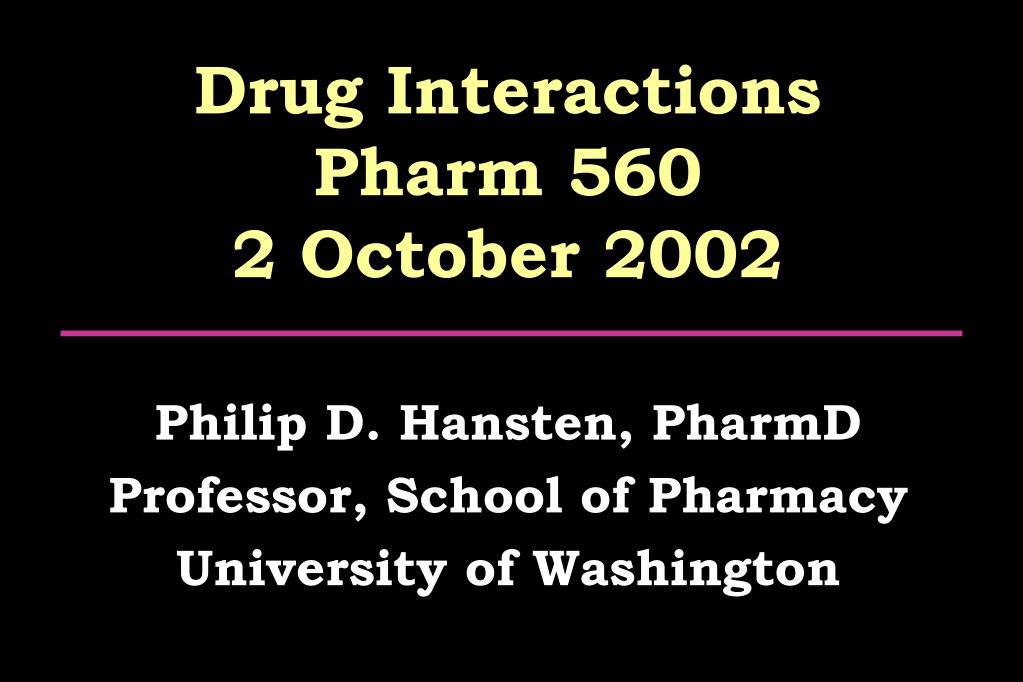 drug interactions pharm 560 2 october 2002 l.