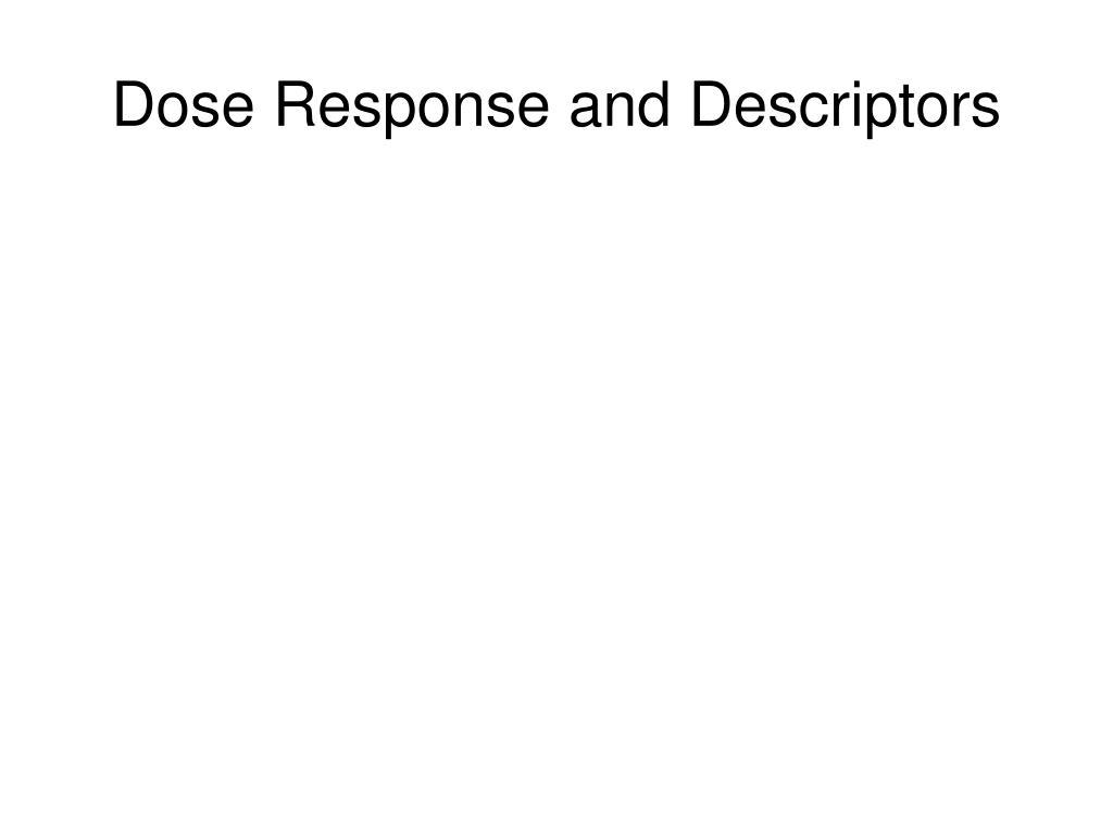 dose response and descriptors l.