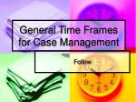general time frames for case management