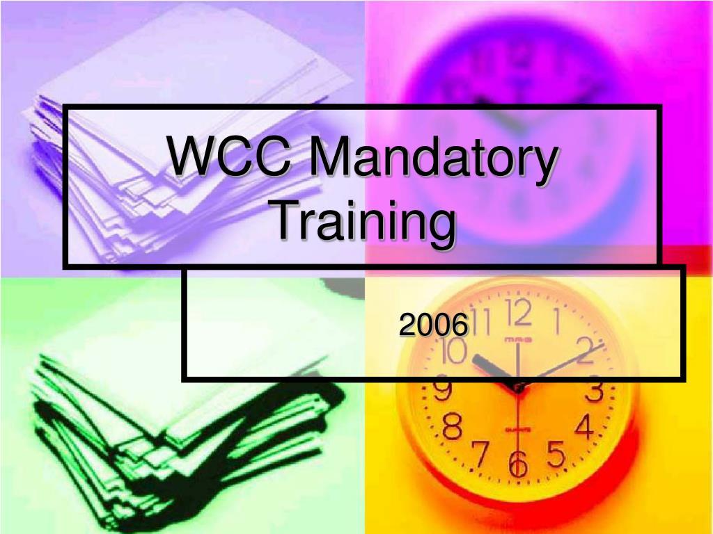 wcc mandatory training l.