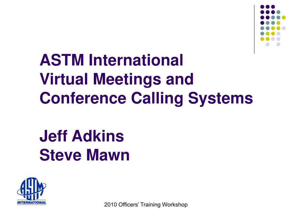astm international virtual meetings and conference calling systems jeff adkins steve mawn l.