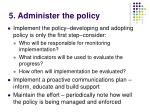 5 administer the policy