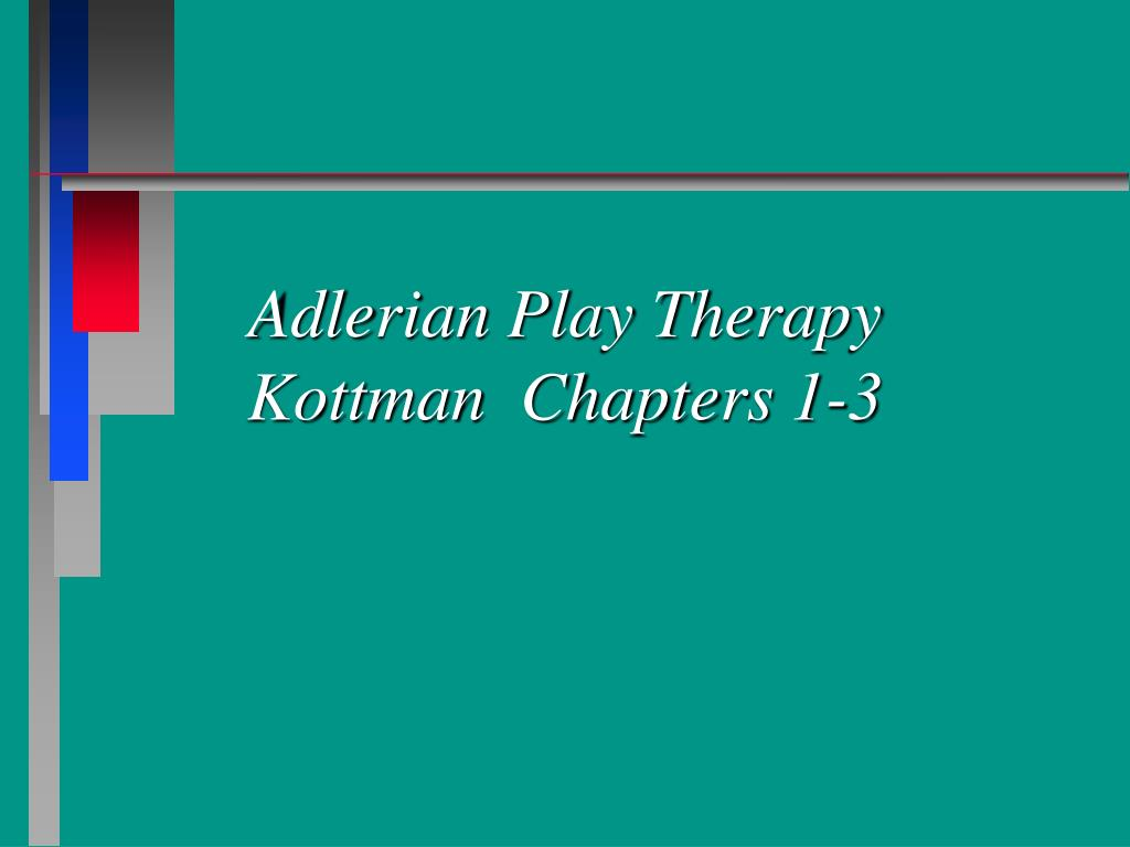 adlerian play therapy kottman chapters 1 3 l.