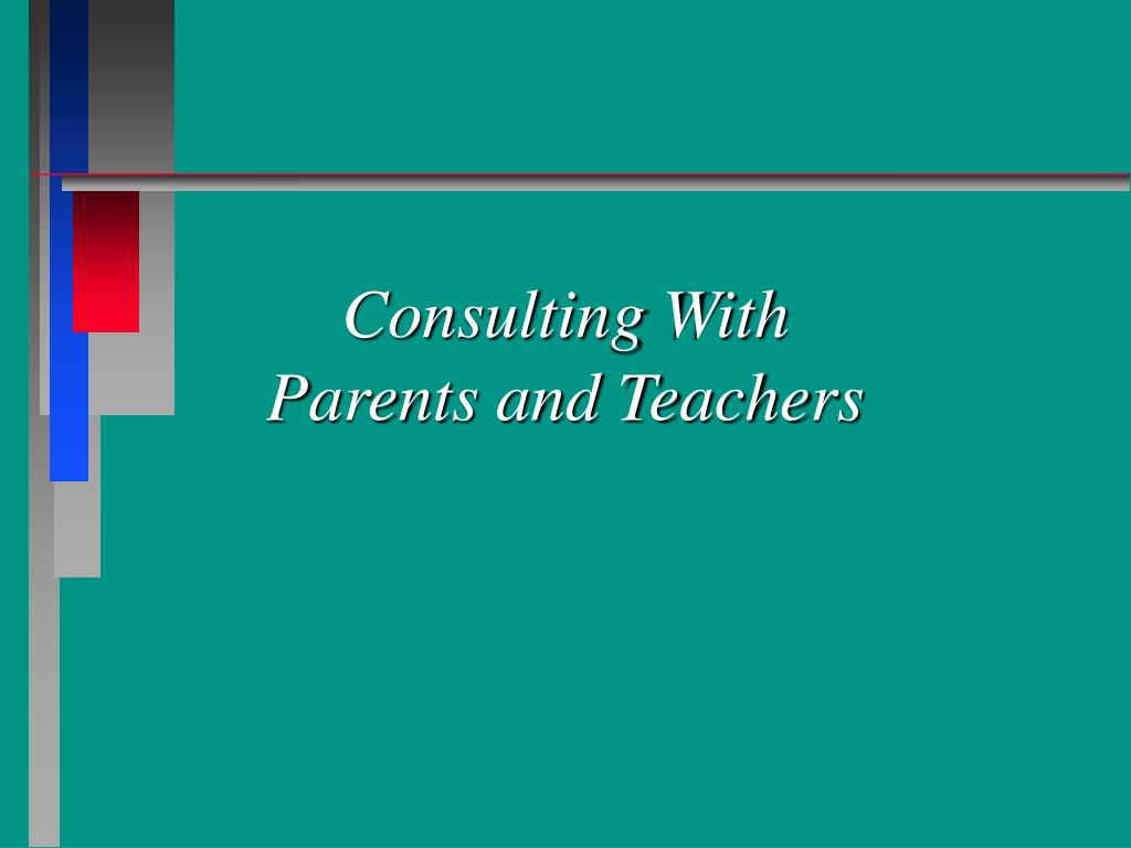 consulting with parents and teachers l.