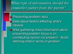 what type of information should the counselor gather from the parent