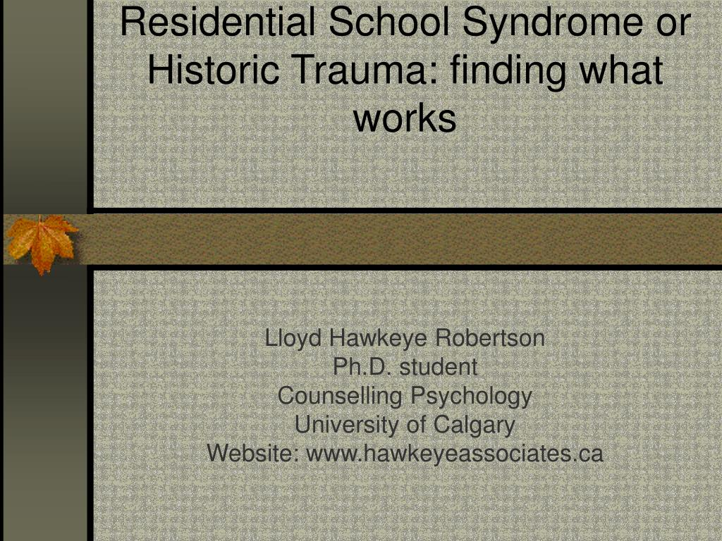 residential school syndrome or historic trauma finding what works l.