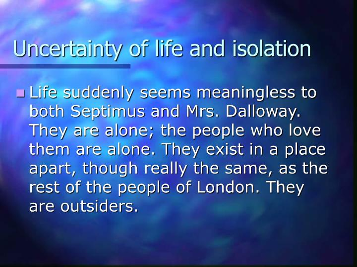 Uncertainty of life and isolation
