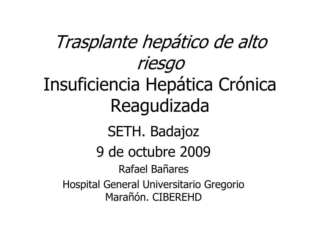 trasplante hep tico de alto riesgo insuficiencia hep tica cr nica reagudizada l.