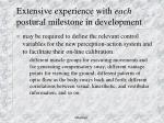 extensive experience with each postural milestone in development