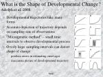 what is the shape of developmental change adolph et al 2008