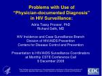 problems with use of physician documented diagnosis in hiv surveillance