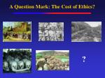 a question mark the cost of ethics