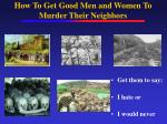 how to get good men and women to murder their neighbors