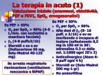 la terapia in acuto 1 valutazione iniziale anamnesi obiettivit pef o fev1 spo 2 emogasanalisi