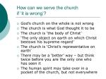how can we serve the church if it is wrong1