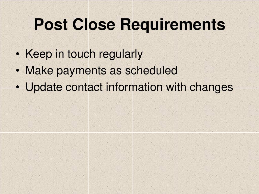 Post Close Requirements