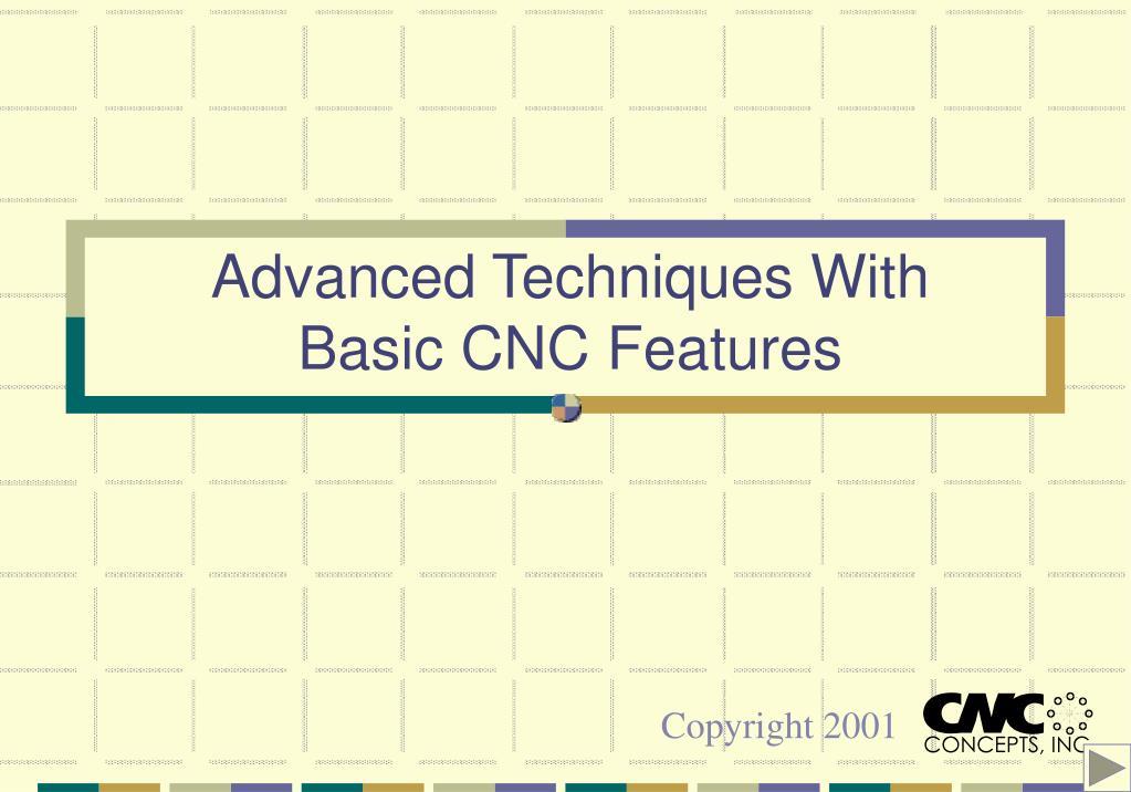 advanced techniques with basic cnc features l.