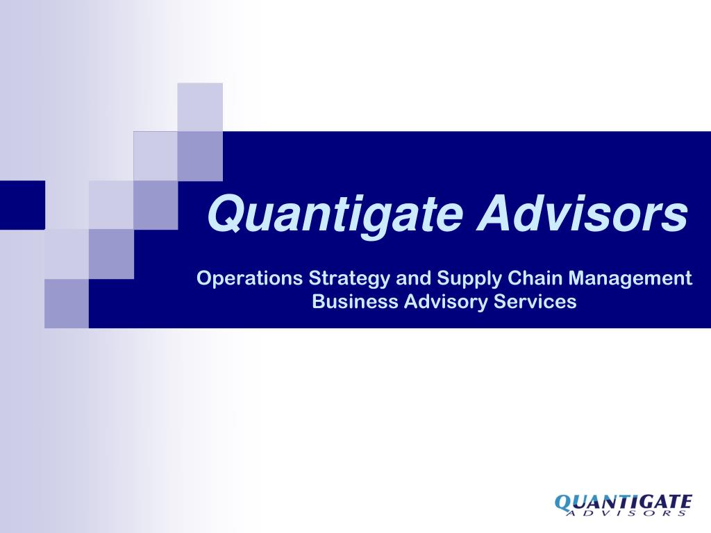 quantigate advisors operations strategy and supply chain management business advisory services l.