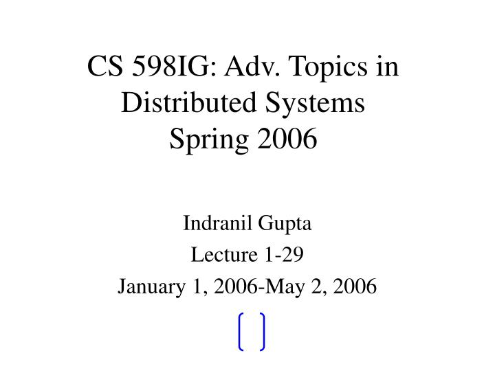cs 598ig adv topics in distributed systems spring 2006 n.