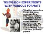 television experiments with various formats