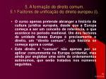 5 a forma o do direito comum 5 1 factores de unifica o do direito europeu i