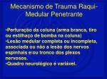 mecanismo de trauma raqui medular penetrante
